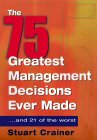 As 75 Melhores Decisões Tomadas em Gerência, ... e as 21 piores, por Stuart Crainer
