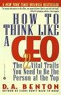 C�mo pensar como un CEO, 22 caracter�sticas vitales necesarias para ser la persona en el tope, por Debra A. Benton