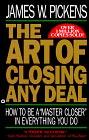 """El Arte de Cerrar Cualquier Negocio, Como ser un """"maestro cerrador"""" en todo lo que haga, por James W. Pickens"""
