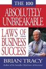 Las 100 Reglas Absolutamente Irrompibles del Exito en los Negocios, , por Brian Tracy