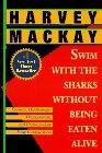Nade con los tiburones, sin ser comido vivo, Venda, gerencie, motive y negocie mejor que sus competidores, por Harvey Mackay, Ken Blanchard