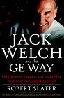 Jack Welch y la vía G.E., Ideas gerenciales y secretos de liderazgo del legendarios CEO, por Robert Slater