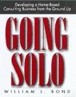 Going Solo, Desarrolle su propio negocio de consultoria desde su casa, por William Bond