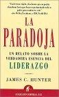 La paradoja, Un relato sobre la verdadera escencia del liderazgo, por James C. Hunter