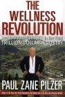 La revolución del bienestar, Como ganar una fortuna en la próxima industria trillonaria, por Paul Zane Pilzer