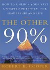 El otro 90%, Cómo desatar su vasto potencial para el liderazgo y la vida, por Robert Cooper