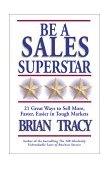 Sea una super-estrella de las ventas, 21 formas de vender más, más rápido y más fácil, por Brian Tracy