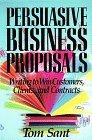Propuestas de negocio persuasivas, C�mo escribir para ganar clientes y contratos, por Tom Sant