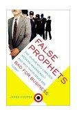 Falsos profetas, Por qué las ideas de los gurús que crearon la gerencia moderna no funcionan en los negocios de hoy en día, por James Hoopes
