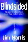 Sorprendido (Blindsided), Cómo visualizar el próximo avance que cambiará su negocio, por Jim Harris
