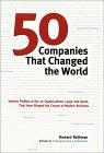 50 compañías que cambiaron al mundo, Un perfil de las empresas que modelaron los negocios modernos, por Howard Rothman