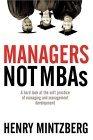 Gerentes, no MBAs, Una dura mirada a la débil práctica de gerenciar y desarrollar gerentes, por Henry Mintzberg