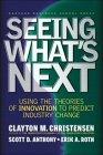 Previendo lo que viene, Utilizando las teorías sobre la innovación para predecir los cambios en la industria, por Clayton Christensen, Erik A. Roth, Scott D. Anthony