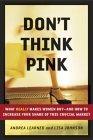 No piense en rosado, Por qué las mujeres compran y cómo incrementar nuestra participación en este mercado crucial, por Lisa Johnson, Andrea Learned
