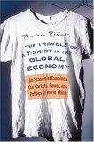 Los viajes de una camiseta en la economía global, Un economista examina los mercados, el poder y la política del comercio mundial, por Pietra Rivoli
