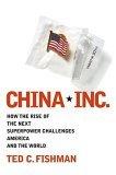 China Inc., Cómo el auge de la próxima superpotencia será un desafío para Estados Unidos y el mundo, por Ted C. Fishman