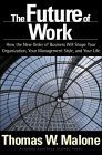 El futuro del trabajo, Cómo el nuevo orden comercial modelará su organización, su estilo gerencial y su vida, por Thomas W. Malone