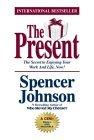 El Presente, El secreto para disfrutar su trabajo y su vida �ahora!, por Spencer Johnson
