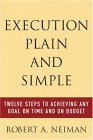 Ejecución pura y simple, 12 pasos para realizar cualquier objetivo a tiempo y dentro del presupuesto, por Robert Neiman