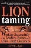 Domando leones, Trabajando exitosamente con líderes, jefes y otros clientes difíciles, por Steven L. Katz