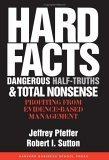 Hechos concretos, medias verdades peligrosas y absoluto sinsentido, Beneficiándose de la gerencia basada en evidencias, por Jeffrey Pfeffer, Robert I. Sutton