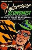 El economista encubierto, Revelando por qué los ricos son ricos, los pobres son pobres, y por qué nunca es posible comprar un automóvil usado decente, por Tim Harford