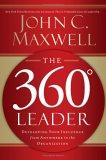 El líder de 360 grados, Desarrolle su influencia desde cualquier lugar de la organización, por John C. Maxwell