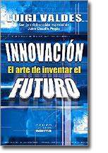 Innovación, El arte de inventar el futuro, por Luigi Valdes
