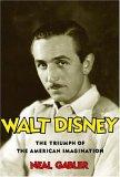 Walt Disney, El triunfo de la imaginación estadounidense, por Neal Gabler