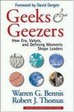 Geeks y Geezers, Cómo la era, los valores y los momentos decisivos modelan a los líderes, por Warren Bennis, Robert Thomas