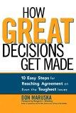 Cómo se toman las grandes decisiones, 10 pasos sencillos para crear consenso hasta en los asuntos más difíciles, por Margaret Wheatley, Don Maruska