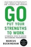 Vaya y ponga sus fortalezas a trabajar, 6 poderosos pasos para lograr resultados incre�bles, por Marcus Buckingham