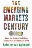 El siglo de los mercados emergentes, Cómo una nueva casta de compañías de clase mundial se está apoderando del mundo, por Antoine van Agtmael
