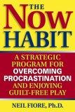 El hábito del ahora, Un programa estratégico para dejar de aplazar las cosas y disfrutar sin culpas, por Neil Fiore