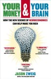 Su dinero y su cerebro, C�mo la nueva ciencia de la neuroeconom�a lo puede ayudar a hacer dinero, por Jason Zweig