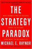 La paradoja de la estrategia, Por qué comprometerse con el éxito conlleva al fracaso (y qué hacer al respecto), por Michael Raynor