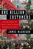 Mil millones de clientes, Lecciones de la primera línea sobre cómo hacer negocios en China, por James McGregor