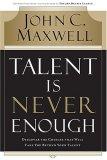 El talento nunca es suficiente, Descubra las decisiones que lo llevarán más allá de su talento, por John C. Maxwell