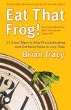 ¡Cómete esa rana!, 21 modos de dejar de procrastinar y de hacer más en menos tiempo, por Brian Tracy