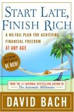 Empiece tarde, termine rico, Un plan infalible para lograr libertad financiera en cualquier momento, por David Bach