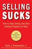Vender apesta, Cómo dejar de vender y empezar a conseguir compradores, por Frank Rumbauskas