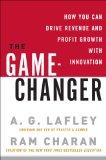 Cambiar el juego, Cómo aumentar las ganancias mediante la innovación, por A.G. Lafley, Ram Charan