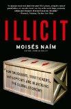 Ilícito, Cómo traficantes, contrabandistas y piratas están cambiando el mundo, por Moises Naim