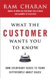 Lo que el cliente quiere que usted sepa, Por qué todo el mundo debe ver las ventas a su manera, por Ram Charan