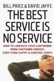 El mejor servicio es no prestar ningún servicio, Cómo liberar al cliente del servicio al cliente, mantenerlo feliz y controlar los costos, por Bill Price, David Jaffe