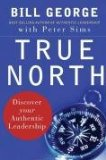 El verdadero norte, Descubra su auténtico liderazgo, por Bill George, Peter Sims, David Gergen