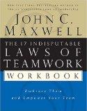 Las 17 leyes indiscutibles del trabajo en equipo, Implem�ntelas y fortifique su equipo, por John C. Maxwell