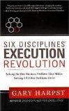 Seis disciplinas: La revolución de la ejecución, Cómo resolver el único problema que permitirá resolver fácilmente el resto de los problemas, por Gary Harpst