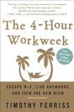 La semana laboral de 4 horas, Escapar del 9 a 5, vivir donde queramos e ingresar a las filas de los nuevos ricos, por Timothy Ferriss