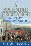 Un intercambio espléndido, Cómo el comercio modeló el mundo, por William Bernstein